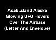 Adak Island Alaska Glowing UFO Hovers Over The Airbase (Letter/Envelope/Pictures)