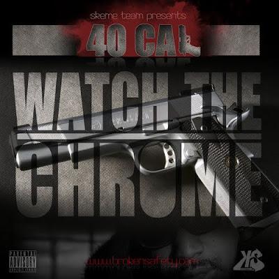 40_Cal-Watch_the_Chrome-(Bootleg)-2012
