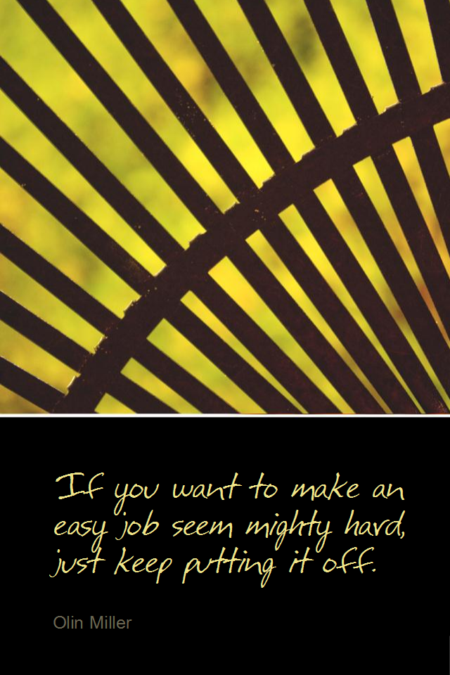 visual quote - image quotation for PROCRASTINATION - If you want to make an easy job seem mighty hard, just keep putting it off. - Olin Miller