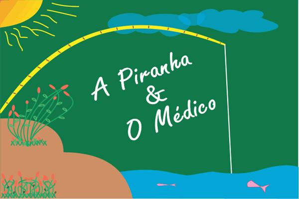 A Piranha e o Médico