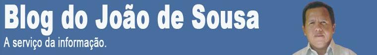 BLOG DO JOÃO DE SOUSA - A serviço da informação
