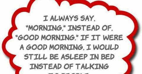Funny Facebook Status: Saying Good Morning funny facebook quote