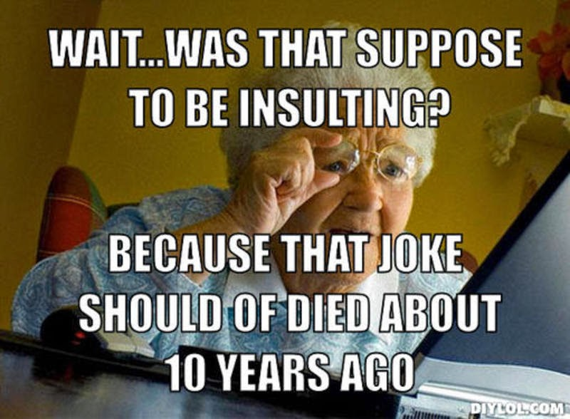 resized_grandma finds the internet meme generator wait was that suppose to be insulting because that joke should of died about 10 years ago 4f5811 confessions of a fat woman how i choose to exercise the freedom of