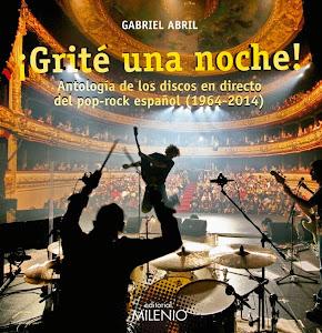 ¡GRITÉ UNA NOCHE! - Antología de los discos en directo del pop-rock español (1964-2014)