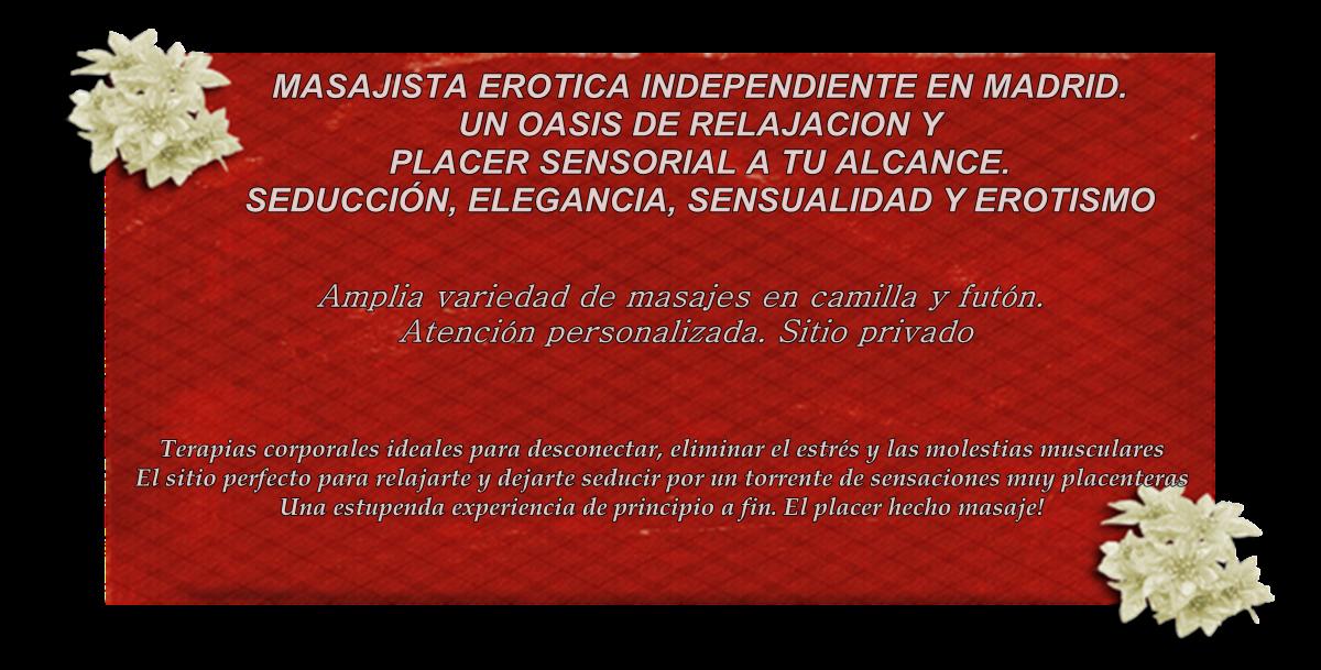 Masajista Erótica Independiente en Madrid. Un oasis de relajación, erotismo y placer sensorial.