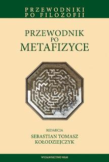 Przewodnik po metafizyce. Red. Sebastian Tomasz Kołodziejczyk.