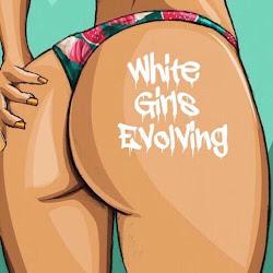 #whitegirlsevolving