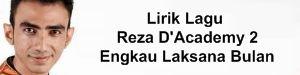 Lirik Lagu Reza D'Academy 2 - Engkau Laksana Bulan