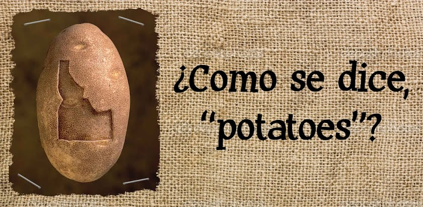 "¿Como se dice, ""potatoes""?"