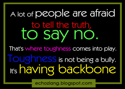 Toughness is not being a bully. It's having backbone.