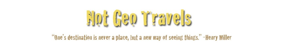 A Travel Blog: Not Geo Travels