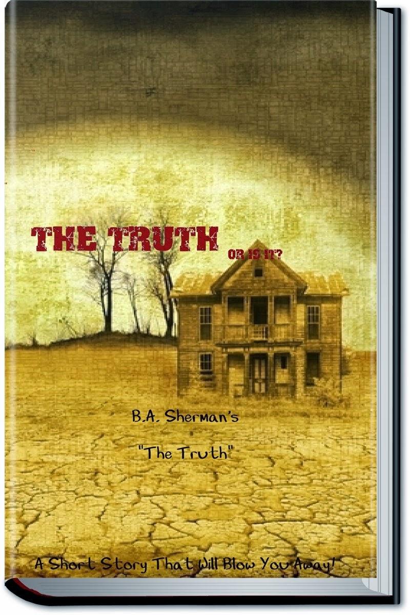 http://www.amazon.com/The-Truth-B-A-Sherman-ebook/dp/B00FKWITGA/ref=pd_sim_kstore_1?ie=UTF8&refRID=1EW3D8ZCXBPT93JD21B8