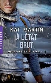 Kat Martin - Meurtres en Alaska T2 : A l'état Brut