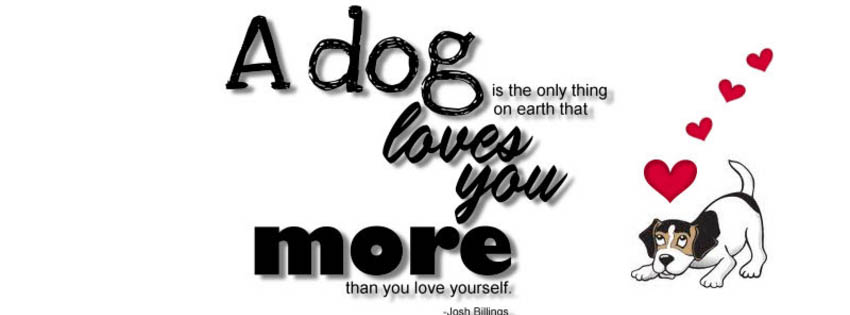 A Dog Is The Only Thing On Earth That Loves You