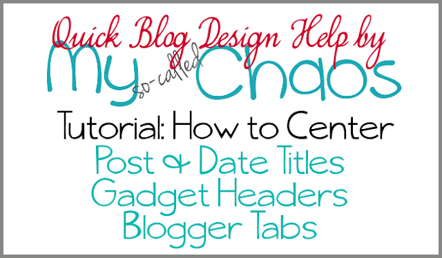 Tutorial: How to Center your Gadget Headers, Post Titles, and Tabs in Blogger.
