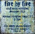 Five by Five Small Works Exhibition