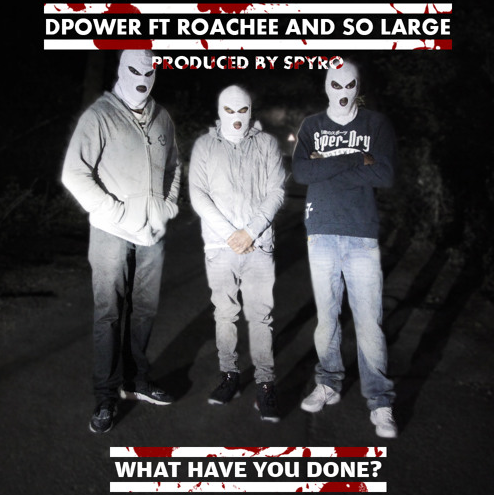 Diesle D Power featuring Roachee and So Large - What Have You Done produced by Sir Spyro