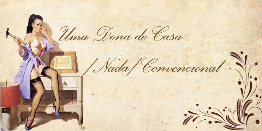Uma Dona de Casa [Nada] Convencional