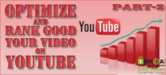 How To Optimize And Rank Good Your Video on YouTube – Part 2