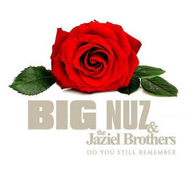 Big Nuz ft Jaziel Brothers Do You Still Remember
