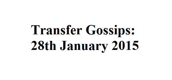 Transfer Gossips: 28th January 2015