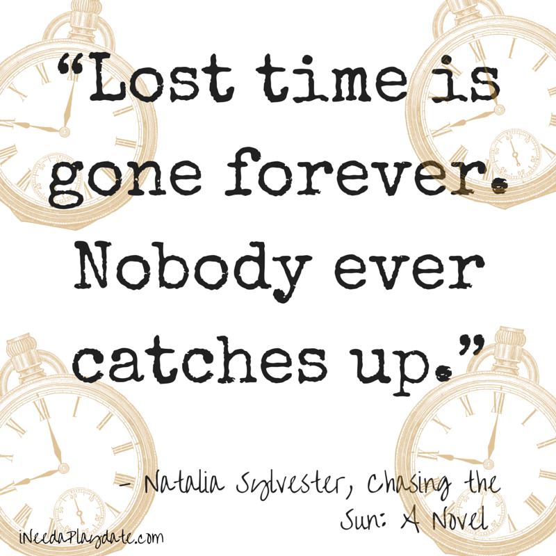"""Lost time is gone forever. Nobody ever catches up.""  Natalia Sylvester, Chasing the Sun: A Novel"
