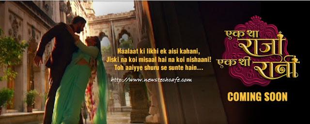 'Ek Tha Raja Ek Thi Rani' Zee Tv Latest Show Story,Cast,Title Song,Timing