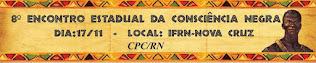 PRÓXIMA SEXTA (17-11) 8º ENCONTRO ESTADUAL DA CONSCIÊNCIA NEGRA