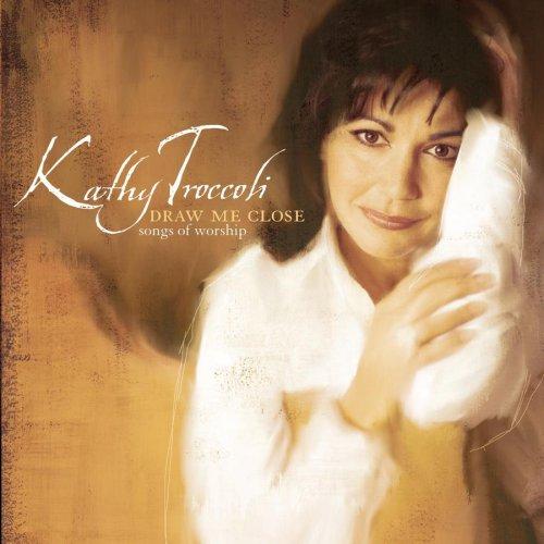 Christian Songs Lyrics Draw Me Close By Kathy Troccoli