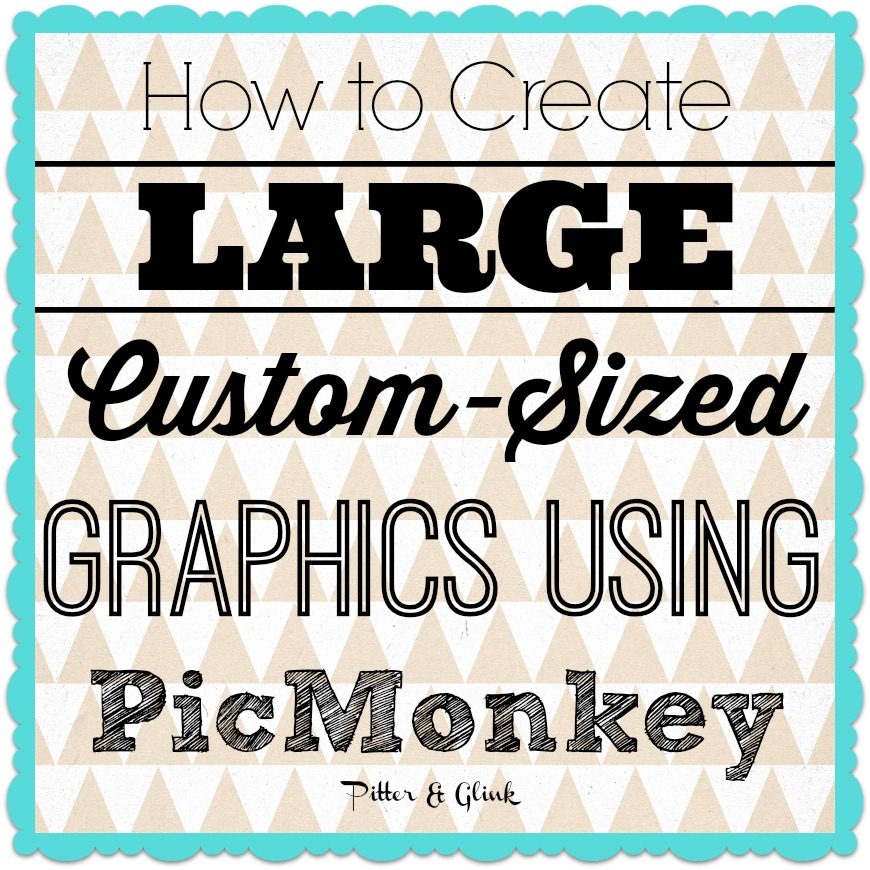How to Create Custom-Sized Graphics Using PicMonkey--A great tutorial for creating large images for hand painted signs. pitterandglink.com