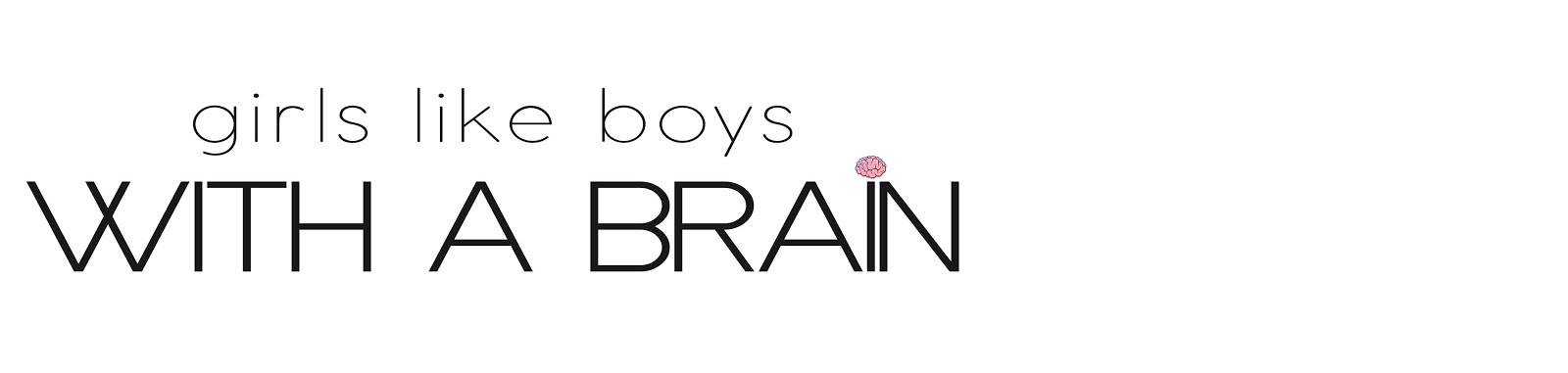 Girls Like Boys With a Brain