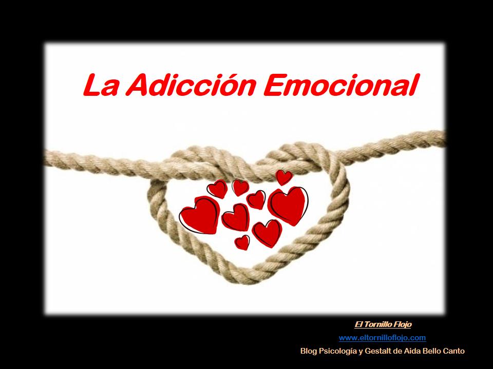 adiccion emocional, adiccion a personas, vinculos toxicos, Aida Bello Canto, Gestalt, Emociones, Psicologia, Dependencia emocional