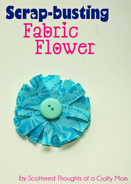 scrap fabric flower, scattered thoughts of a crafty mom
