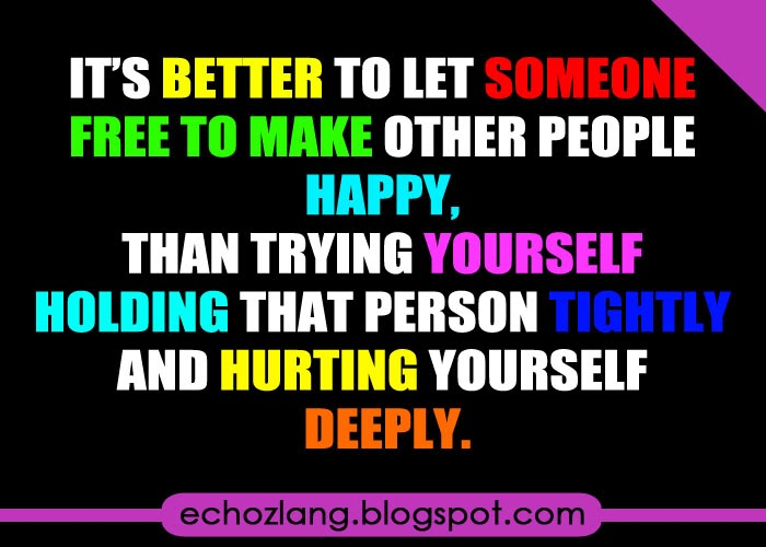 Its better to let someone free to make other people happy.