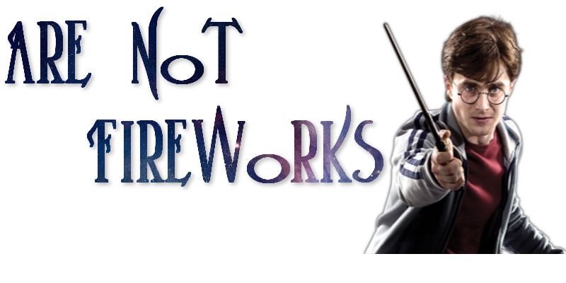 Are Not Fireworks