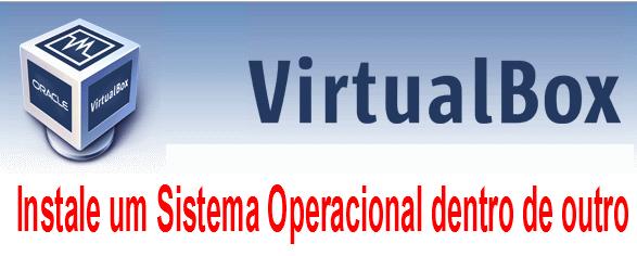 VirtualBox- Instale um Sistema Operacional dentro de outro