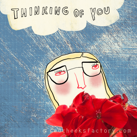 thinking of you - Red Cheeks Factory