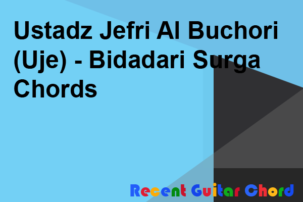 Ustadz Jefri Al Buchori (Uje) - Bidadari Surga Chords
