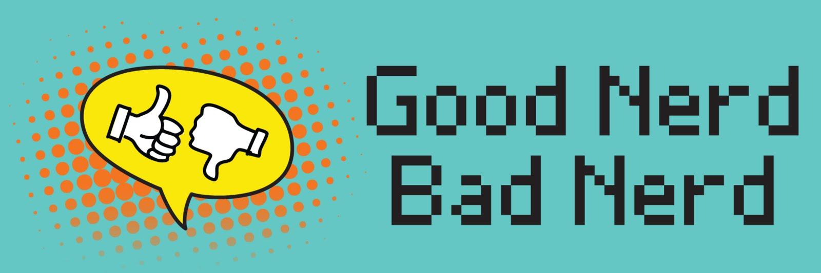 Good Nerd Bad Nerd Technology