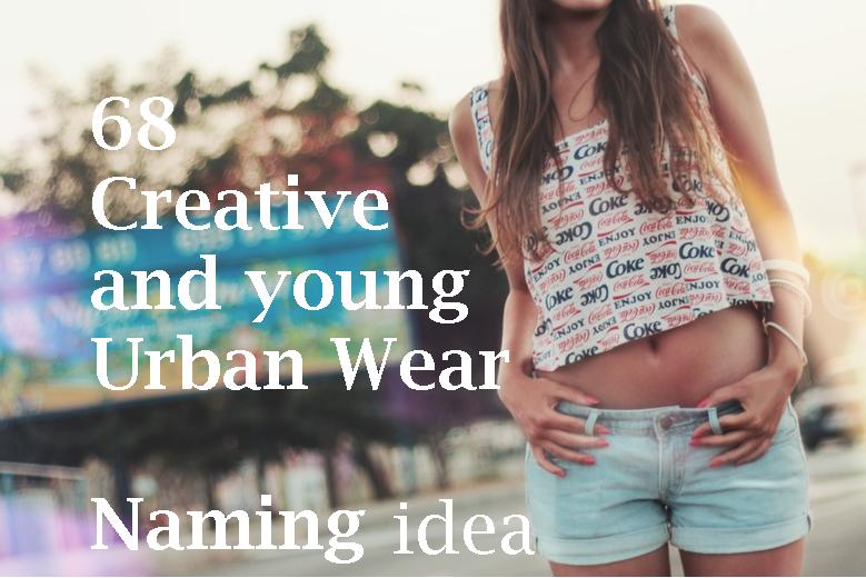 68 Catchy Urban Wear/Street Wear Names