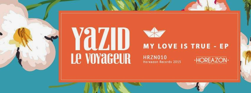 Yazid Le Voyageur - My Love Is True EP