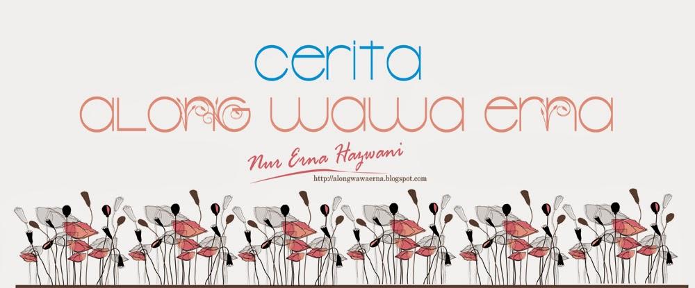 Cerita Along@Wawa@Erna
