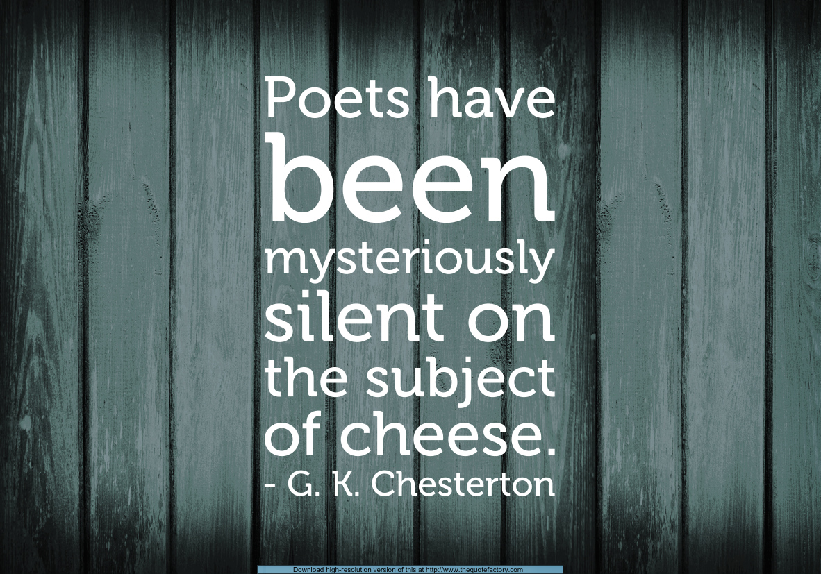 mike crowl s random notes chesterton cheese and poetry this morning on twitter a friend quoted g k chesterton the poets have been mysteriously silent on the subject of cheese the original sentence by