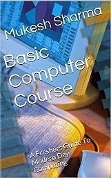 Basic Computer Course: A Freshers Guide To Modern Day Computing