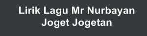 Lirik Lagu Mr Nurbayan - Joget Jogetan