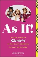 As If!: The Oral History of Clueless as told by Amy Heckerling and the Cast and Crew, by entertainment journalist Jen Chaney