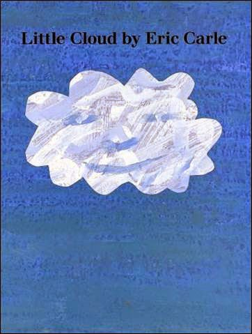 http://www.amazon.com/Little-Cloud-board-book-Carle/dp/0399231919/ref=sr_1_1?ie=UTF8&qid=1398539069&sr=8-1&keywords=little+cloud