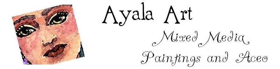 * Ayala Art. Paintings, ACEO and Mixed Media