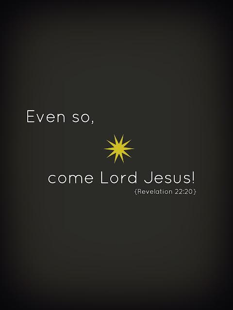 Even so, come Lord Jesus! | Revelation 22:20