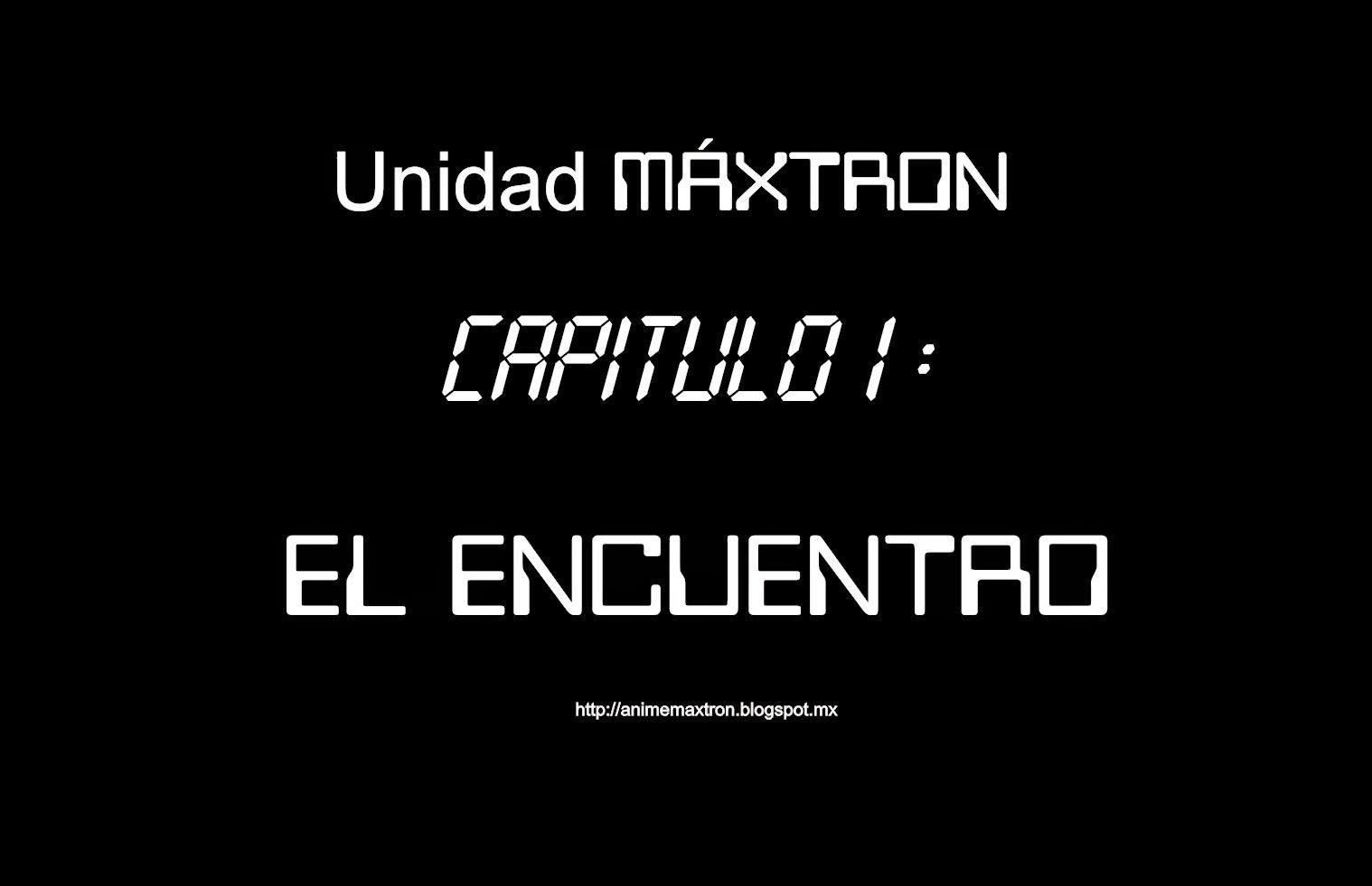 Unidad MÁXTRON historieta cómica 0002 http://animemaxtron.blogspot.mx